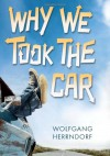 Why We Took the Car - Wolfgang Herrndorf