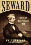 Seward: Lincoln's Indispensable Man - Walter Stahr