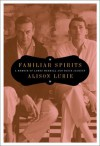 Familiar Spirits: A Memoir of James Merrill and David Jackson - Alison Lurie