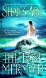 The Last Mermaid - Shana Abe, Jill Tanner