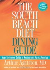 The South Beach Diet Dining Guide: Your Reference Guide to Restaurants Across America - Arthur Agatston