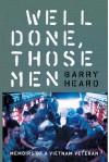 Well Done, Those Men: Memoirs of a Vietnam Veteran - Barry Heard