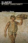 Slavery in Early Christianity - Jennifer A. Glancy