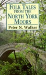 Folk Tales from North York Moors - Peter N. Walker