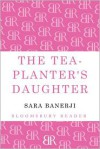 The Tea-Planter's Daughter - Sara Banerji