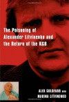 Death of a Dissident: The Poisoning of Alexander Litvinenko and the Return of the KGB - Alex Goldfarb;Marina Litvinenko