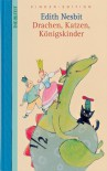 Drachen, Katzen, Königskinder - Edith Nesbit
