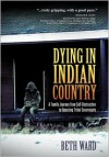 Dying in Indian Country: A Family Journey from Self-Destruction to Opposing Tribal Sovereignty - Beth Ward