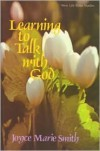 Learning to Talk with God - Joyce M. Smith