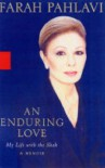 An Enduring Love: My Life with the Shah - Farah Pahlavi, Patricia Clancy