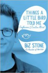 Things a Little Bird Told Me: Confessions of the Creative Mind - Biz Stone