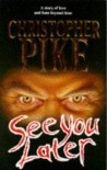 See you later - Christopher Pike