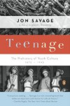 Teenage: The Creation of Youth Culture - Jon Savage