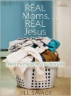 Real Moms...Real Jesus: Meet the Friend Who Understands - Jill Savage