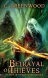 Betrayal of Thieves (Legends of Dimmingwood) (Volume 2) - C. Greenwood