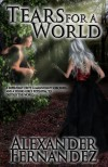 Tears for a World (Book 1 of the Lonely World Trilogy) - Alexander Fernandez