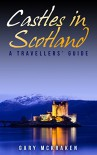 Castles in Scotland: A Travellers' Guide - Gary McKraken