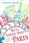 We'll Always Have Paris: A Mother/Daughter Memoir - Jennifer Coburn