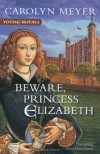 Beware, Princess Elizabeth - Carolyn Meyer