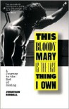 This Bloody Mary is the Last Thing I Own: A Journey to the End of Boxing - Jonathan Rendall