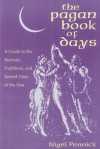 The Pagan Book of Days: A Guide to the Festivals, Traditions, and Sacred Days of the Year - Nigel Pennick