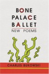 Bone Palace Ballet: New Poems - Charles Bukowski