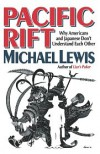 Pacific Rift: Adventures in the Fault Zone between the U.S. and Japan - Michael Lewis