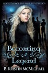 Becoming a Legend (The Blue Eyes Trilogy) (Volume 2) - B. Kristin McMichael