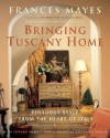 Bringing Tuscany Home: Sensuous Style From the Heart of Italy - Frances Mayes, Edward Mayes, Steven Rothfeld