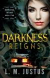Darkness Reigns - L.M. Justus