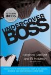 Undercover Boss: Inside the TV Phenomenon that is Changing Bosses and Employees Everywhere - Stephen Lambert, Eli Holzman