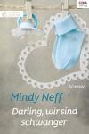 Darling, wir sind schwanger - Mindy Neff