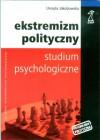Ekstremizm polityczny. Studium psychologiczne. - Urszula Jakubowska