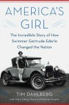 America's Girl: The Incredible Story of How Swimmer Gertrude Ederle Changed the Nation - tim Dahlberg, Brenda Greene, Mary Ederle Ward