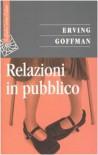 Relazioni in pubblico - Erving Goffman