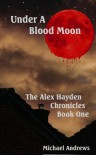 Under A Blood Moon (The Alex Hayden Chronicles Book 1) - Michael    Andrews