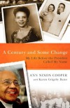 A Century and Some Change: My Life Before the President Called My Name - Ann Nixon Cooper, Karen Bates