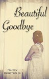 Beautiful Goodbye - Nancy Runstedler