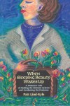 When Sleeping Beauty Wakes Up: A Woman's Tale of Healing the Immune System and Awakening the Feminine - Patt Lind-Kyle
