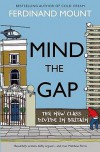 Mind the Gap: The New Class Divide in Britain - Ferdinand Mount