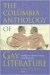 The Columbia Anthology of Gay Literature: Readings from Western Antiquity to the Present Day - Byrne R. S. Fone (Editor)