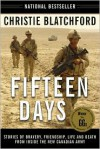 Fifteen Days: Stories of Bravery, Friendship, Life and Death from Inside the New Canadian Army - Christie Blatchford