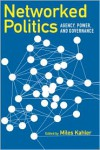 Networked Politics: Agency, Power, and Governance - Miles Kahler
