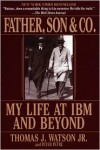 Father, Son & Co.: My Life at IBM and Beyond - Thomas J. Watson Jr., Peter Petre