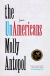 The UnAmericans: Stories - Molly Antopol