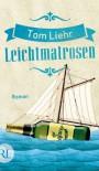 Leichtmatrosen: Roman - Tom Liehr