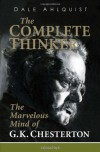 The Complete Thinker: The Marvelous Mind of G K Chesterton - Dale Ahlquist