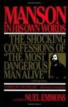 Manson in His Own Words: The Shocking Confessions of 'The Most Dangerous Man Alive' - Charles Manson