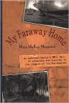 My Faraway Home: An American Family's WWII Tale of Adventure and Survival in the Jungles of the Philippines - Mary McKay Maynard
