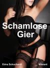 Schamlose Gier. Erotischer Roman - 'Edna Schuchardt',  'Ednor Mier'